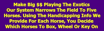 At Many Tracks You Can Bet $1 Exacta's 50 Cent Tri's and Even 10 Cent Super's